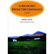 A Ricochet from Circumstance by Philip W Schuck