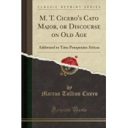 M. T. Cicero's Cato Major, or Discourse on Old Age by Marcus Tullius Cicero