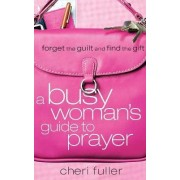 Busy Woman's Guide to Prayer by Cheri Fuller