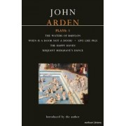 Arden Plays: Waters of Babylon, When is a Door..., Live Like Pigs,Serjeant Musgrave's Dance, The Happy Haven v. 1 by John Arden