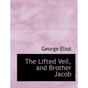 The Lifted Veil, and Brother Jacob by George Eliot