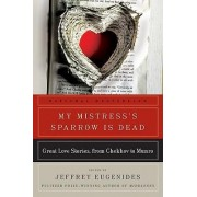 My Mistress's Sparrow Is Dead by Jeffrey Eugenides