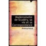 Mademoiselle de Scud Ry, Sa Vie Et Sa Correspondance by Anonymous
