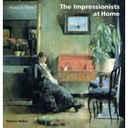The Impressionists At Home by Pamela Todd