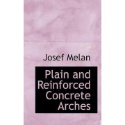 Plain and Reinforced Concrete Arches by Josef Melan