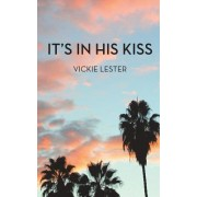 It's in His Kiss by Vickie Lester
