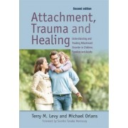 Attachment, Trauma, and Healing by Terry M. Levy