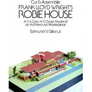 Cut and Assemble Frank Lloyd Wright's Robie House by Edmund Vincent Gillon