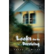 Looks Can Be Deceiving by Terry I Miles