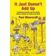 It Just Doesn't Add Up: Explaining Dyscalculia and Overcoming Number Problems for Children and Adults 2015 by Paul Moorcraft