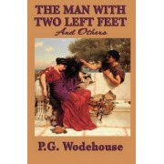 The Man with Two Left Feet, and Others by P G Wodehouse