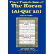 Three Translations of the Koran (Al-Qur'an) Side-By-Side by Hafiz Abdullah Yusuf Ali