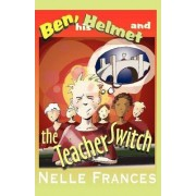 Ben His Helmet and the Teacher Switch by Nelle Frances