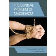 The Clinical Problem of Masochism by Deanna Holtzman