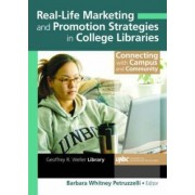Real-Life Marketing and Promotion Strategies in College Libraries by Barbara Whitney Petruzzelli