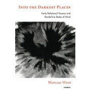 Into the Darkest Places: Early Relational Trauma and Borderline States of Mind