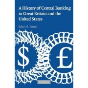 A History of Central Banking in Great Britain and the United States by John H. Wood