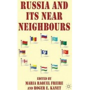 Russia and its Near Neighbours by Maria Raquel Freire