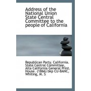 Address of the National Union State Central Committee to the People of California by Party California State Central Committ