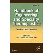 Handbook of Engineering and Speciality Thermoplastics: Polyethers and Polyesters v. 3 by Sabu Thomas
