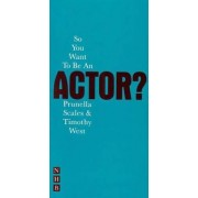 So You Want to be an Actor? by Timothy West
