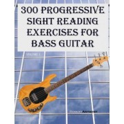 300 Progressive Sight Reading Exercises for Bass Guitar by Dr Robert Anthony