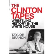The Clinton Tapes by Taylor Branch