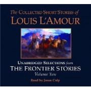 The Collected Short Stories of Louis L'Amour: Unabridged Selections from the Frontier Stories: Volume 2 by Louis L'Amour