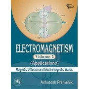 Electromagnetism - Applications (Magnetic Diffusion and Electromagnetic Waves): Volume 2 by Ashutosh Pramanik