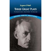 The Three Great Plays by Eugene Gladstone O'Neill