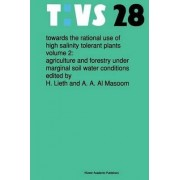 Towards the Rational Use of High Salinity Tolerant Plants: Agriculture and Forestry Under Marginal Soil Water Conditions v. 2 by Helmut Lieth