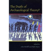 The Death of Archaeological Theory? by John Bintliff