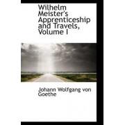 Wilhelm Meister's Apprenticeship and Travels, Volume I by Johann Wolfgang von Goethe