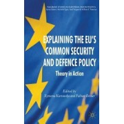 Explaining the EU's Common Security and Defence Policy by Xymena Kurowska