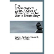 The Entomological Code. a Code of Nomenclature for Use in Entomology by Banks Nathan