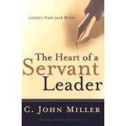 The Heart of a Servant Leader by C John Miller