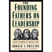 The Founding Fathers on Leadership by Donald T Phillips