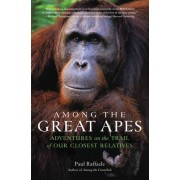 Among the Great Apes by Paul Raffaele