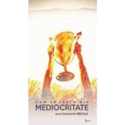 Cum sa iesim din mediocritate - Constantin Necula