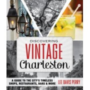 Discovering Vintage Charleston: A Guide to the City's Timeless Shops, Bars, Restaurants & More