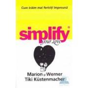 Simplify your love. Cum traim mai fericiti impreuna - Marion si Werner Tiki Kustenmacher