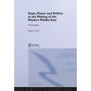 State, Power and Politics in the Making of the Modern Middle East by Roger Owen