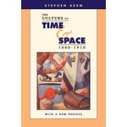 The Culture of Time and Space, 1880-1918 by Stephen Kern