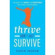 Thrive Don't Just Survive by Karen Ingram
