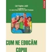Cum ne educam copiii 4-11 ani - Liat Hughes Joshi