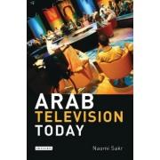 Arab Television Today by Naomi Sakr