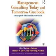 Management Consulting Today and Tomorrow Casebook by Larry E. Greiner