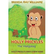 Holly Prickles Finds a New Home by Brenda May Williams
