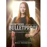 I Wasn't Born Bulletproof: Lessons I've Learned (So You Don't Have To), Hardcover