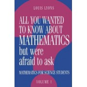 All You Wanted to Know about Mathematics but Were Afraid to Ask: Volume 1 by Louis Lyons